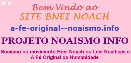 Bem vindo ao Site Bnei Noach_Projeto Noaismo Info